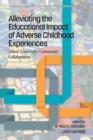 Image for Alleviating the Educational Impact of Adverse Childhood Experiences: School-University-Community Collaboration