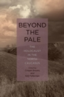 Image for Beyond the Pale - The Holocaust in the North Caucasus