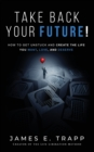 Image for Take Back Your Future! : Get Unstuck and Create the Life You Want, Love, and Deserve
