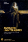 Image for Antigone Uninterrupted : Antigone's Biographical Tale of Learning from Tragic Counsel