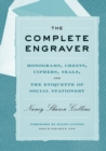 Image for The complete engraver: monograms, crests, ciphers, seals, and the etiquette and history of social stationery