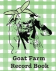 Image for Goat Farm Record Book : Farm Management Log Book - 4-H and FFA Projects - Beef Calving Book - Breeder Owner - Goat Index - Business Accountability - Raising Dairy Goats