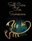 Image for Self Care For Scorpions : For Adults - For Autism Moms - For Nurses - Moms - Teachers - Teens - Women - With Prompts - Day and Night - Self Love Gift