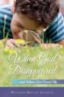 Image for When God Disappeared : ...and Where God Turned Up