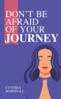 Image for Don't Be Afraid of Your Journey