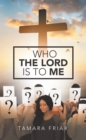 Image for Who the Lord Is to Me