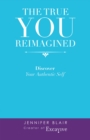 Image for The True You Reimagined: Discover Your Authentic Self