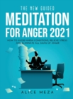 Image for The New Guided Meditation for Anger 2021 : How to avoid harsh conditions, relieve stress and eliminate all signs of anger