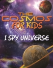 Image for Cosmos For Kids (I Spy Universe): Solar System and Planets in our Universe