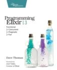 Image for Programming Elixir 1.3  : functional, concurrent, pragmatic, fun
