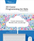 Image for 3D game programming for kids: create interactive worlds with JavaScript