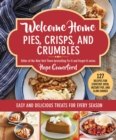 Image for Welcome Home Pies, Crisps, and Crumbles: Easy and Delicious Treats for Every Season