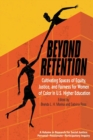 Image for Beyond retention  : cultivating spaces of equity, justice, and fairness for women of color in U.S. higher education