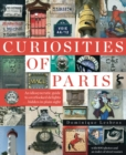 Image for Curiosities of Paris  : an idiosyncratic guide to overlooked delights - hidden in plain sight