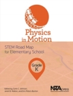 Image for Physics in motion  : STEM road map for elementary schoolGrade K