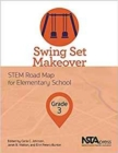 Image for Swing Set Makeover : STEM Road Map for Elementary School, Grade 3