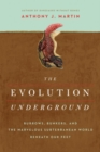 Image for The evolution underground  : burrows, bunkers, and the marvelous subterranean world beneath our feet