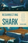 Image for Resurrecting the shark  : a scientific obsession and the Mavericks who solved the mystery a 270 million year old fossil
