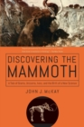 Image for Discovering the mammoth  : a tale of giants, unicorns, ivory, and the birth of a new science
