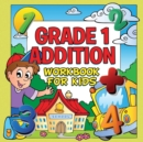 Image for Grade 1 Addition Workbook For Kids (Grade 1 Activity Book)