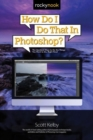 Image for How do I do that in Photoshop?  : the quickest ways to do the things you want to do, right now!