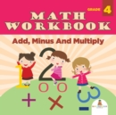 Image for Grade 4 Math Workbook : Add, Minus And Multiply (Math Books)