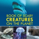 Image for Book of Scary Creatures in the Planet