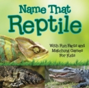 Image for Name That Reptile : With Fun Facts and Matching Games For Kids