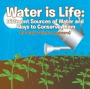 Image for Water is Life : Different Sources of Water and Ways to Conserve Them (For Early Science Learners)