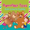 Image for Purrrfect Toys : Kids Love to Cuddle