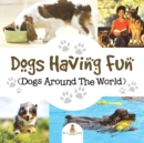 Image for Dogs Having Fun (Dogs Around The World)