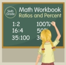 Image for Sixth Grade Math Workbook : Ratios and Percent