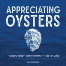 Image for Appreciating Oysters : An Eater's Guide to Craft Oysters from Tide to Table