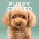 Image for Puppy Styled : Japanese Dog Grooming: Before & After