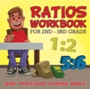 Image for Ratios Workbook for 2nd - 3rd Grade : (Baby Professor Learning Books)