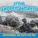 Image for Its a Hippos World : Hippopotamus Fun Facts For Kids