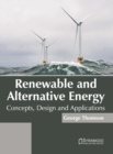 Image for Renewable and Alternative Energy: Concepts, Design and Applications
