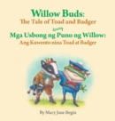 Image for Willow Buds: The Tale of Toad and Badger / Mga Usbong ng Puno ng Willow:  Ang Kuwento nina Toad at Badger: Babl Children's Books in Tagalog and Englis