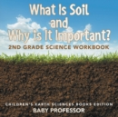 Image for What Is Soil and Why is It Important? : 2nd Grade Science Workbook Children's Earth Sciences Books Edition