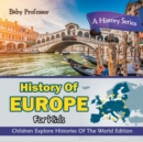 Image for History Of Europe For Kids : A History Series - Children Explore Histories Of The World Edition