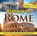 Image for History Of Rome For Kids : A History Series - Children Explore Histories Of The World Edition