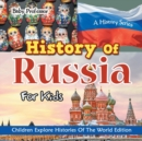 Image for History Of Russia For Kids : A History Series - Children Explore Histories Of The World Edition