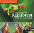 Image for Animals of the Rainforest Wildlife of the Jungle Encyclopedias for Children