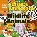 Image for 3rd Grade Science Workbooks: Wildlife Animals