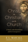 Image for Christ, the Christian, and the church  : a study of the incarnation and its consequences
