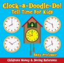 Image for Clock-a-Doodle-Do! - Tell Time For Kids : Children's Money & Saving Reference