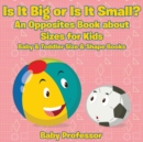 Image for Is It Big or Is It Small? An Opposites Book About Sizes for Kids - Baby & Toddler Size & Shape Books