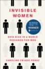 Image for Invisible Women: Data Bias in a World Designed for Men.