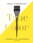 Image for Tracey Cunningham's True Color: The Essential Hair Color Handbook