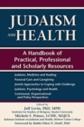 Image for Judaism and Health : A Handbook of Practical, Professional and Scholarly Resources